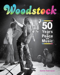 'Woodstock: 50 Years of Peace and Music' by Daniel Bukszpan (2019) © Image Courtesy of Penguin Random House